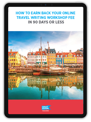 How to Earn Back Your Travel Writing Online Workshop Fee in 90 Days or Less